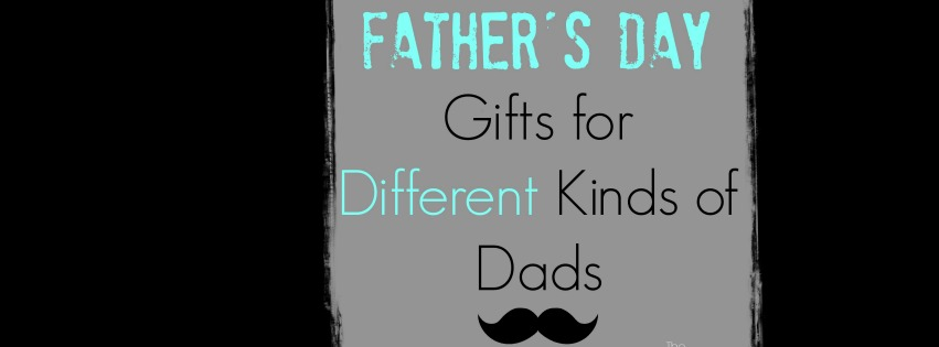 Father's Day Gift Ideas for Different Kinds of Dads