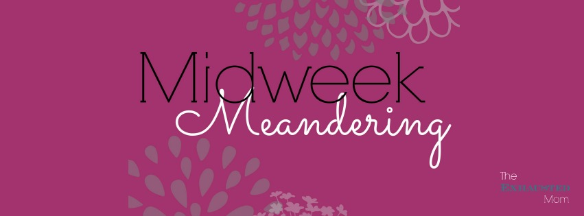 Midweek Meandering (#1)