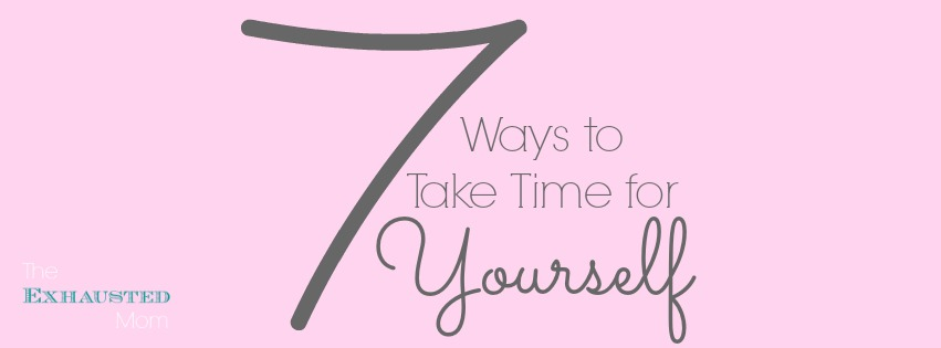 7 Ways to Take Time for Yourself