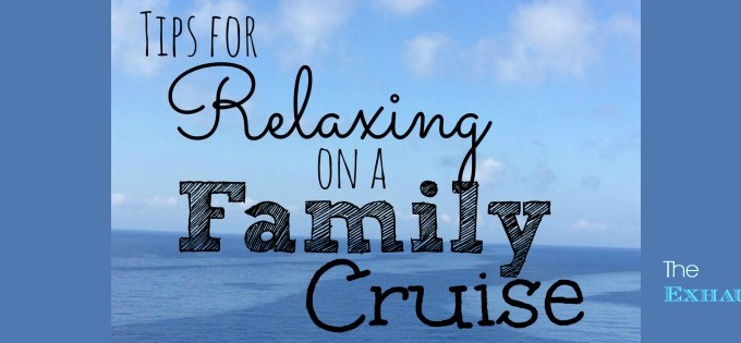 Tips for Relaxing on a Family Cruise