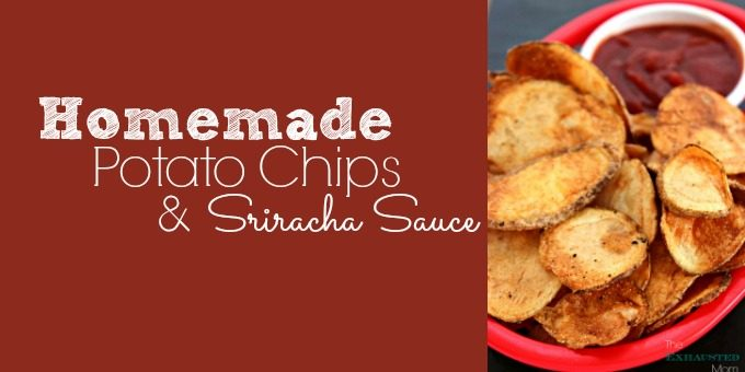 Homemade Potato Chips & Sriracha Sauce